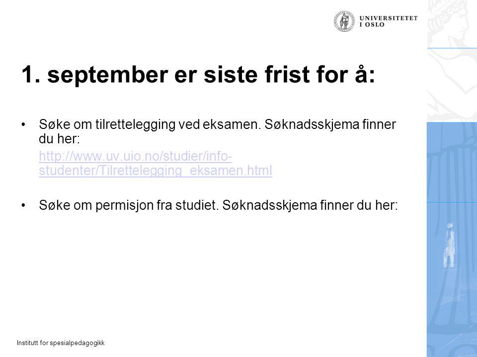 Institutt for spesialpedagogikk 1. september er siste frist for å: Søke om tilrettelegging ved eksamen. Søknadsskjema finner du her: http://www.uv.uio