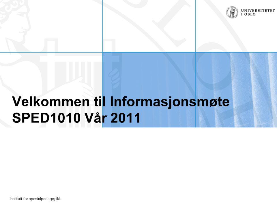 Institutt for spesialpedagogikk Velkommen til Informasjonsmøte SPED1010 Vår 2011