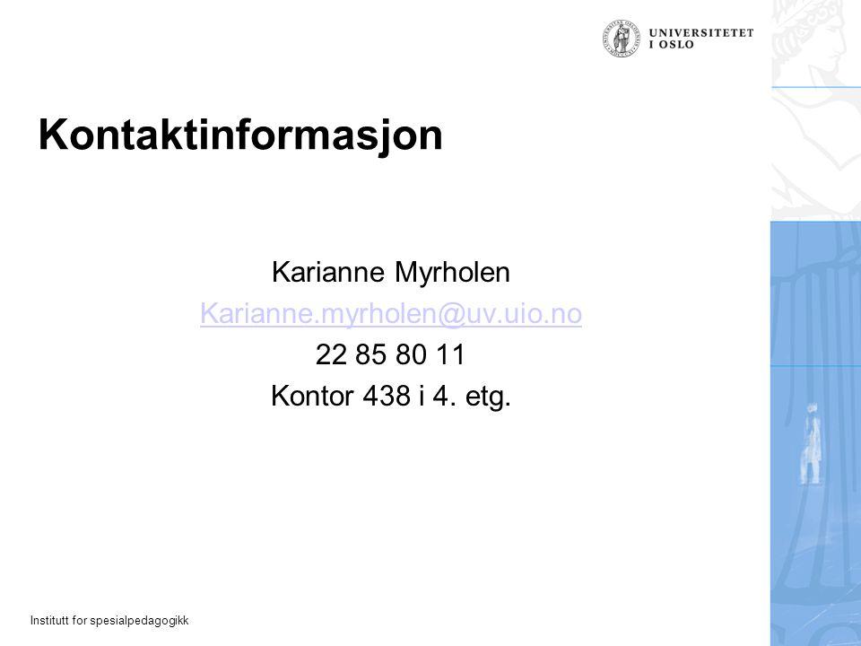 Institutt for spesialpedagogikk Kontaktinformasjon Karianne Myrholen Karianne.myrholen@uv.uio.no 22 85 80 11 Kontor 438 i 4. etg.