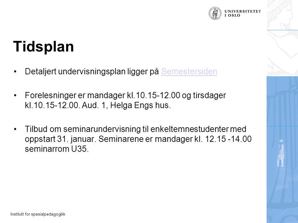 Institutt for spesialpedagogikk Tidsplan Detaljert undervisningsplan ligger på SemestersidenSemestersiden Forelesninger er mandager kl.10.15-12.00 og