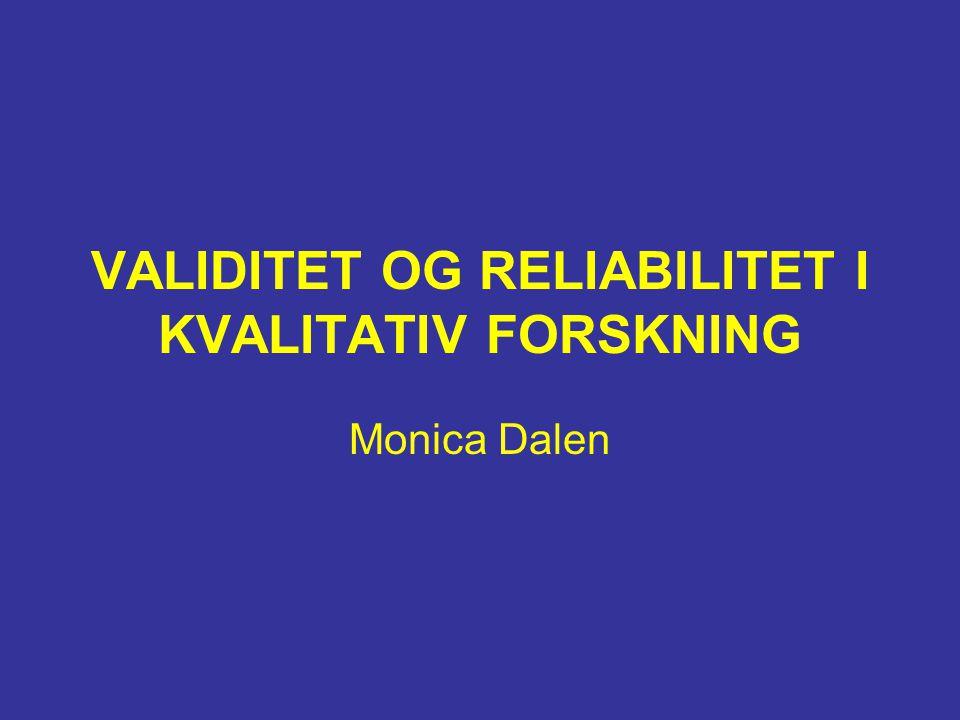 VALIDITET OG RELIABILITET I KVALITATIV FORSKNING Monica Dalen