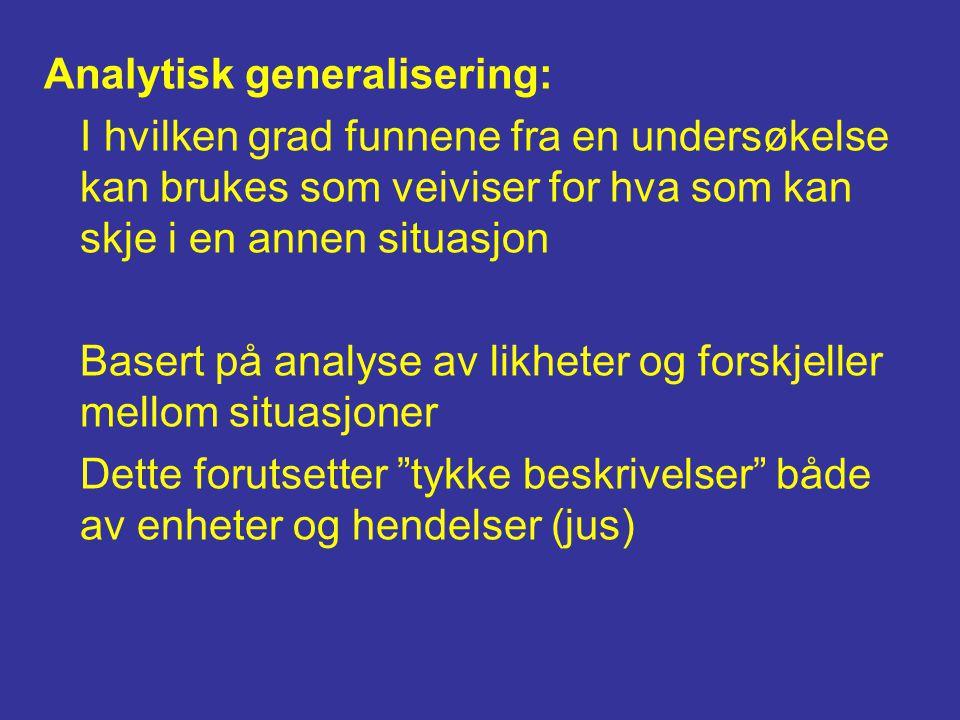 Analytisk generalisering: I hvilken grad funnene fra en undersøkelse kan brukes som veiviser for hva som kan skje i en annen situasjon Basert på analy