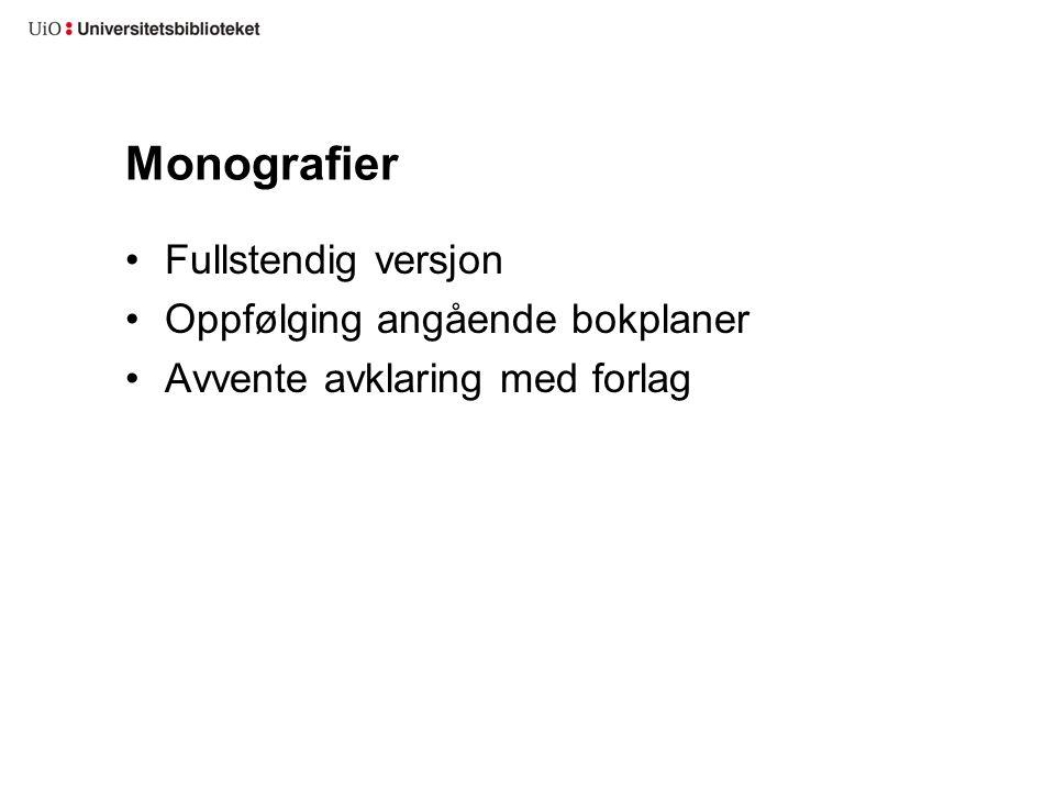 Monografier Fullstendig versjon Oppfølging angående bokplaner Avvente avklaring med forlag