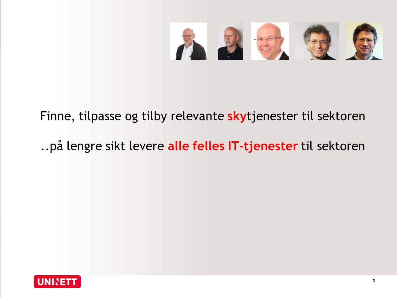 3 Finne, tilpasse og tilby relevante skytjenester til sektoren..på lengre sikt levere alle felles IT-tjenester til sektoren