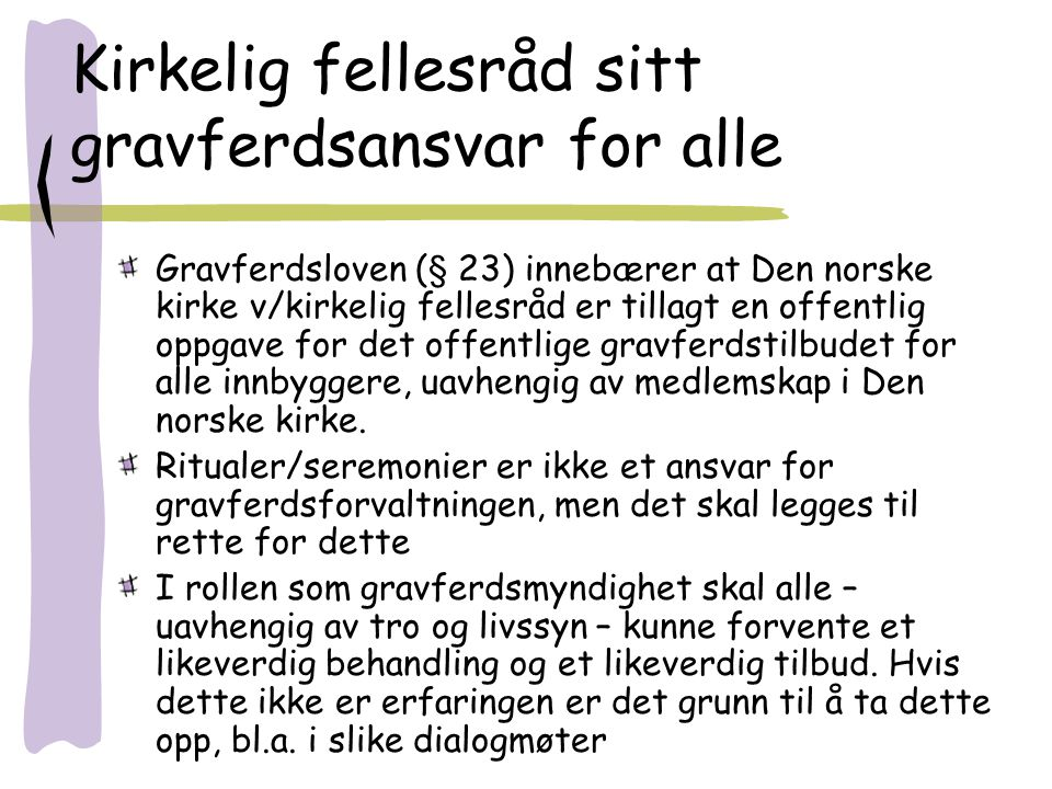 Gravferdsloven (§ 23) innebærer at Den norske kirke v/kirkelig fellesråd er tillagt en offentlig oppgave for det offentlige gravferdstilbudet for alle