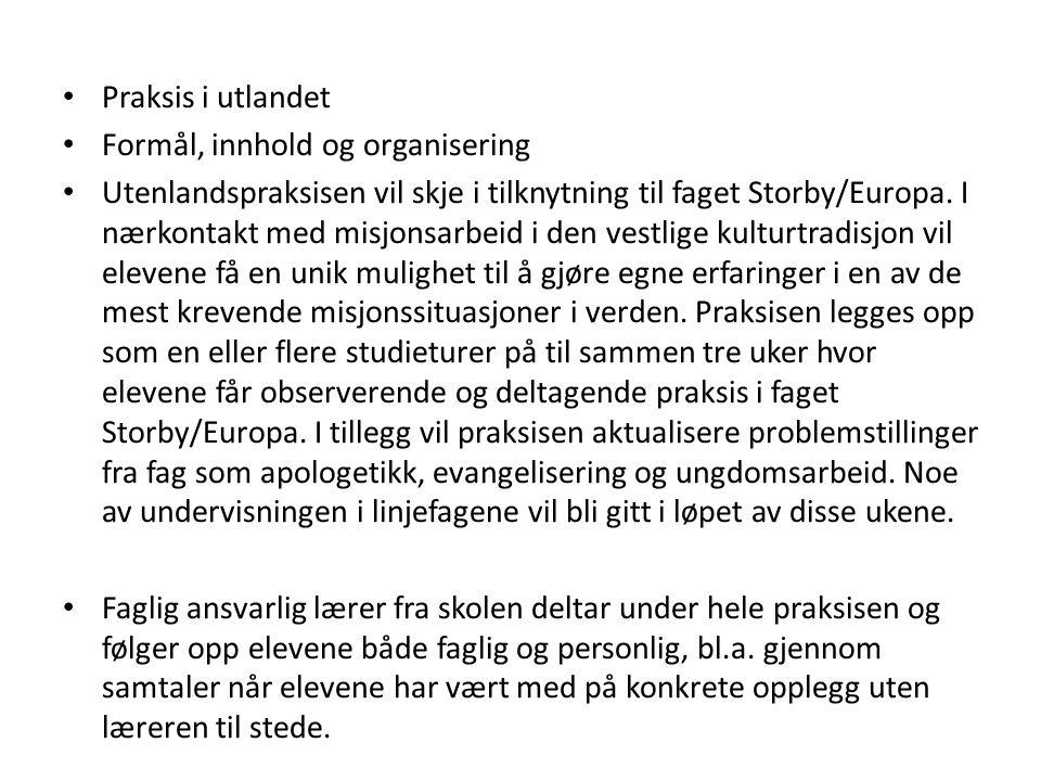 Praksis i utlandet Formål, innhold og organisering Utenlandspraksisen vil skje i tilknytning til faget Storby/Europa. I nærkontakt med misjonsarbeid i