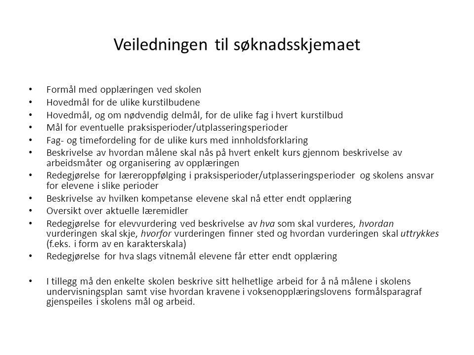 Veiledningen til søknadsskjemaet Formål med opplæringen ved skolen Hovedmål for de ulike kurstilbudene Hovedmål, og om nødvendig delmål, for de ulike