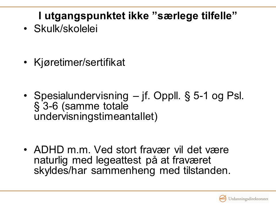 I utgangspunktet ikke særlege tilfelle Skulk/skolelei Kjøretimer/sertifikat Spesialundervisning – jf.