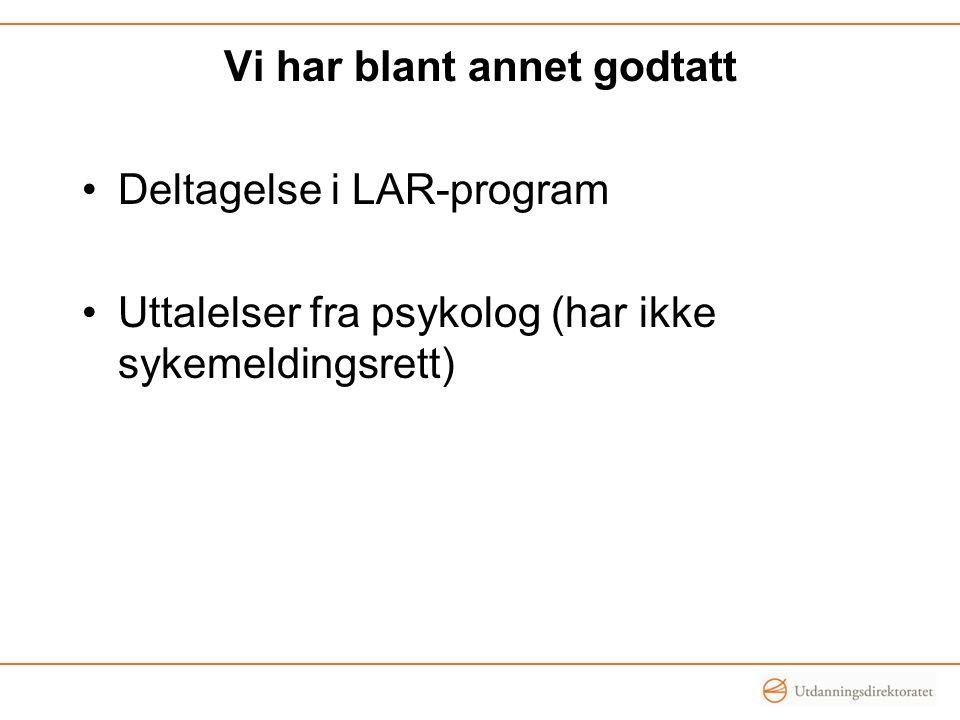 Vi har blant annet godtatt Deltagelse i LAR-program Uttalelser fra psykolog (har ikke sykemeldingsrett)
