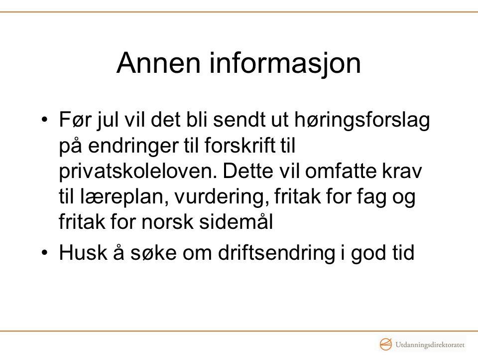 Annen informasjon Før jul vil det bli sendt ut høringsforslag på endringer til forskrift til privatskoleloven.