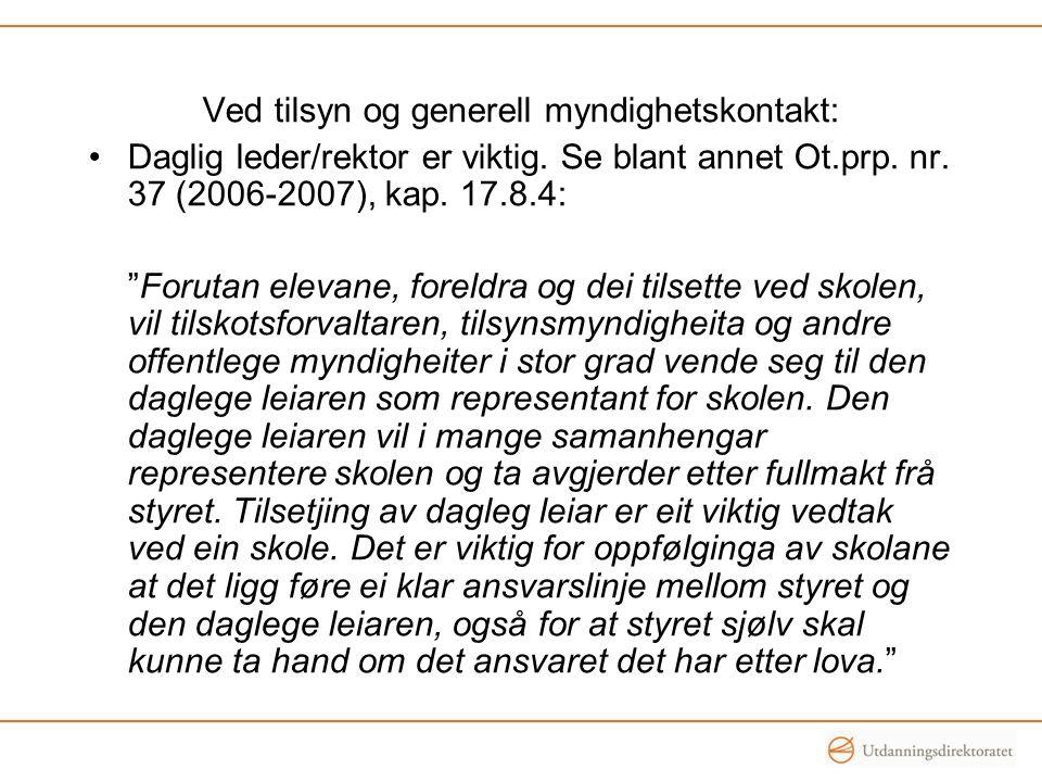 """Ved tilsyn og generell myndighetskontakt: Daglig leder/rektor er viktig. Se blant annet Ot.prp. nr. 37 (2006-2007), kap. 17.8.4: """"Forutan elevane, for"""