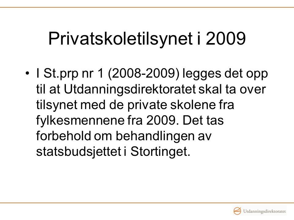 Privatskoletilsynet i 2009 I St.prp nr 1 (2008-2009) legges det opp til at Utdanningsdirektoratet skal ta over tilsynet med de private skolene fra fylkesmennene fra 2009.