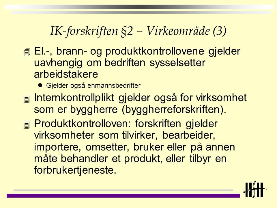 IK-forskriften §2 – Virkeområde (3) 4 El.-, brann- og produktkontrollovene gjelder uavhengig om bedriften sysselsetter arbeidstakere Gjelder også enma
