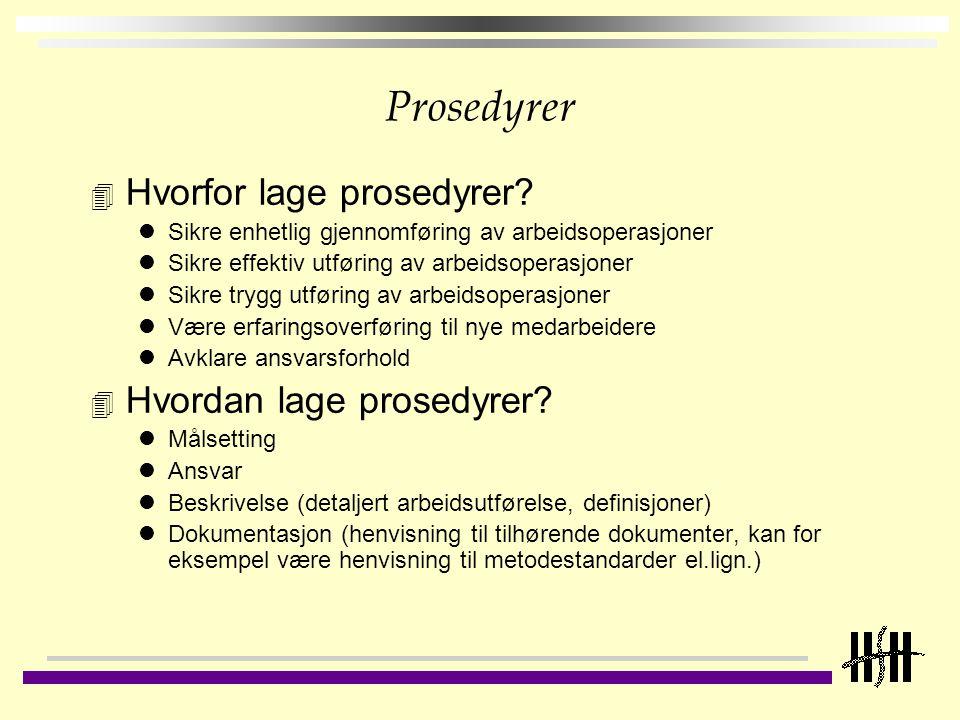 Prosedyrer 4 Hvorfor lage prosedyrer? Sikre enhetlig gjennomføring av arbeidsoperasjoner Sikre effektiv utføring av arbeidsoperasjoner Sikre trygg utf
