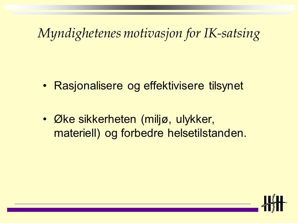 Myndighetenes motivasjon for IK-satsing Rasjonalisere og effektivisere tilsynet Øke sikkerheten (miljø, ulykker, materiell) og forbedre helsetilstande