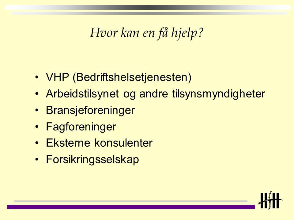Hvor kan en få hjelp? VHP (Bedriftshelsetjenesten) Arbeidstilsynet og andre tilsynsmyndigheter Bransjeforeninger Fagforeninger Eksterne konsulenter Fo