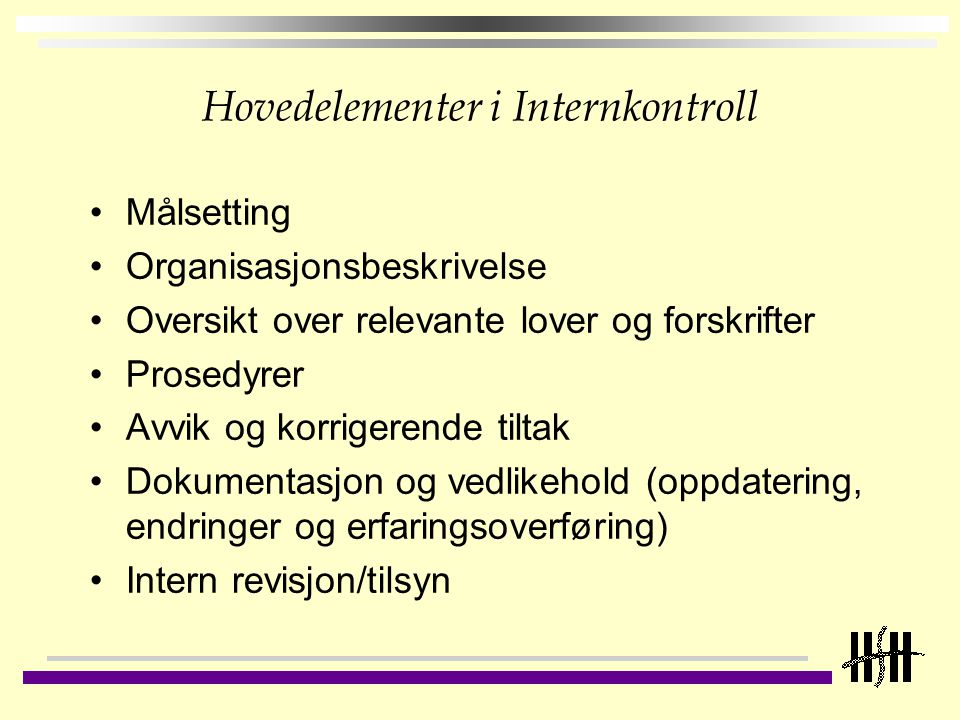 Hovedelementer i Internkontroll Målsetting Organisasjonsbeskrivelse Oversikt over relevante lover og forskrifter Prosedyrer Avvik og korrigerende tilt