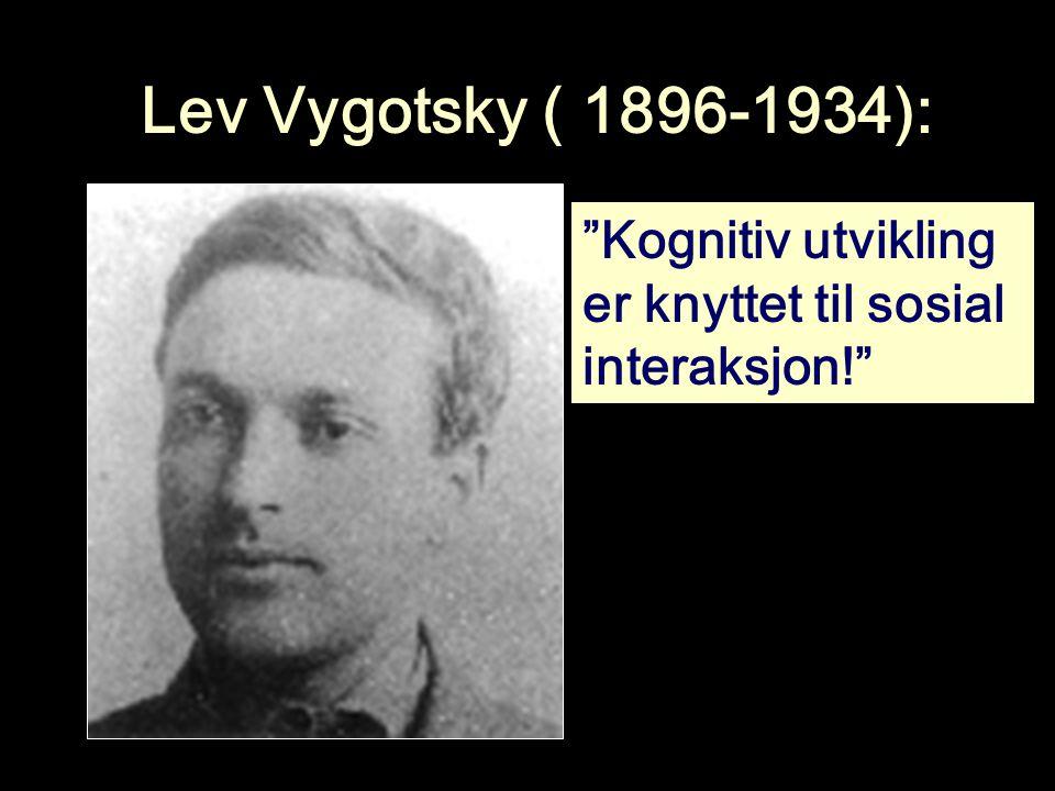 """Lev Vygotsky ( 1896-1934): """"Kognitiv utvikling er knyttet til sosial interaksjon!"""""""