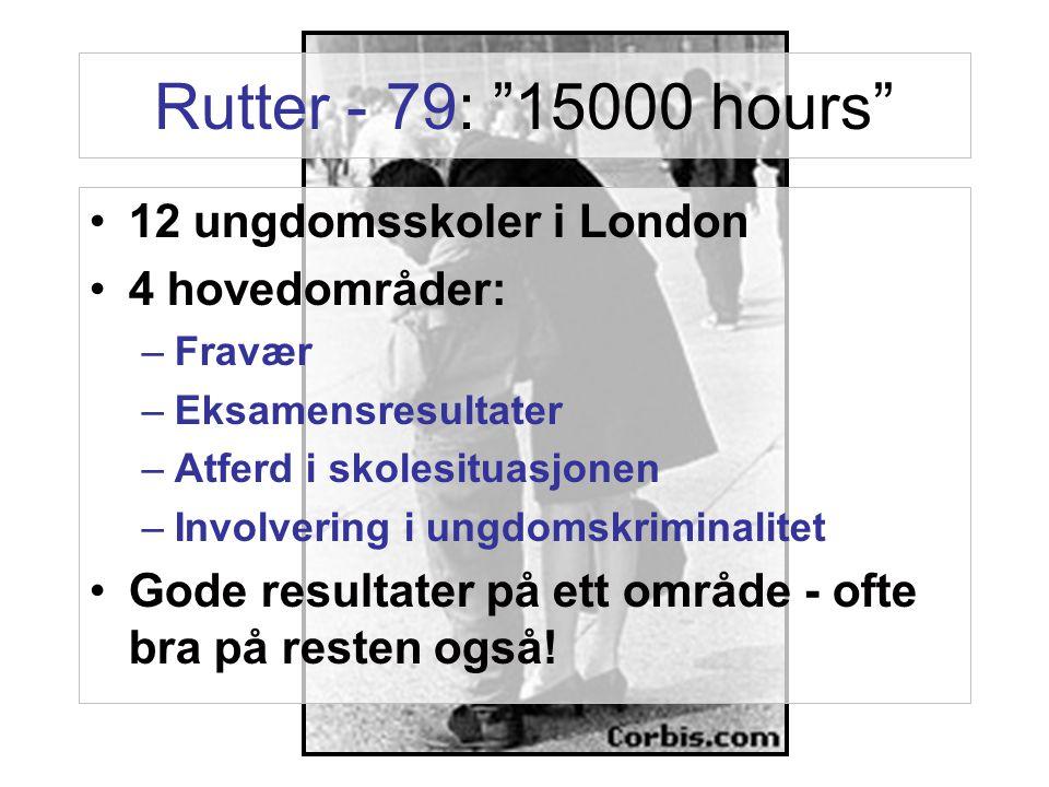 """Rutter - 79: """"15000 hours"""" 12 ungdomsskoler i London 4 hovedområder: –Fravær –Eksamensresultater –Atferd i skolesituasjonen –Involvering i ungdomskrim"""