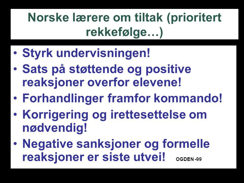 Norske lærere om tiltak (prioritert rekkefølge…) Styrk undervisningen! Sats på støttende og positive reaksjoner overfor elevene! Forhandlinger framfor