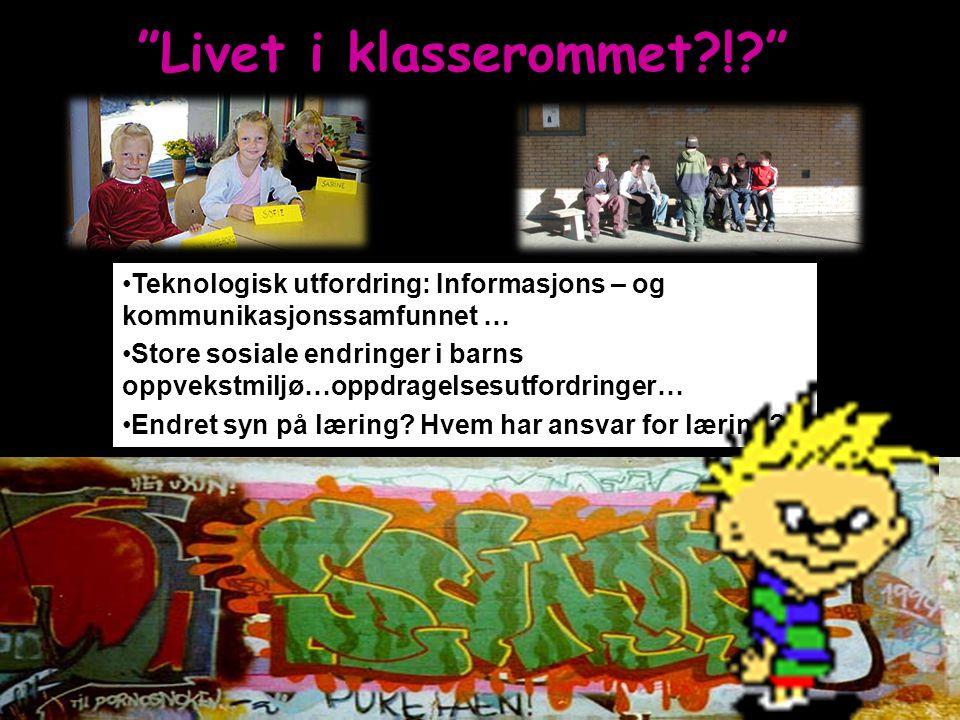 """""""Livet i klasserommet?!?"""" Teknologisk utfordring: Informasjons – og kommunikasjonssamfunnet … Store sosiale endringer i barns oppvekstmiljø…oppdragels"""