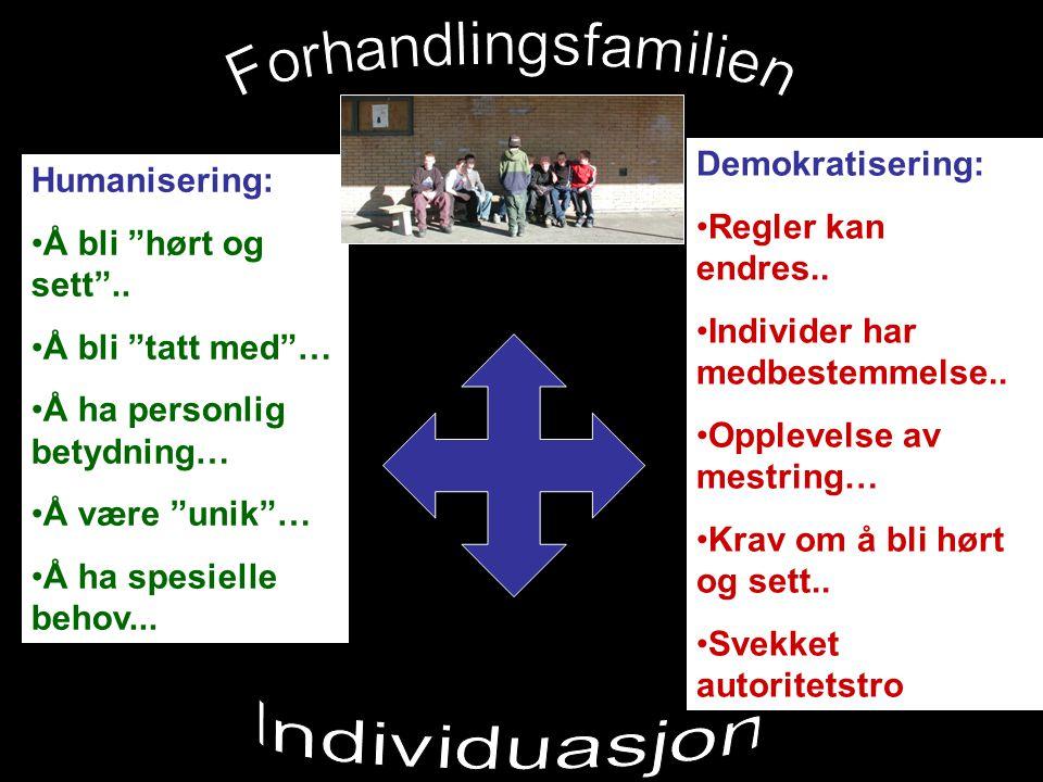 """Humanisering: Å bli """"hørt og sett"""".. Å bli """"tatt med""""… Å ha personlig betydning… Å være """"unik""""… Å ha spesielle behov... Demokratisering: Regler kan en"""