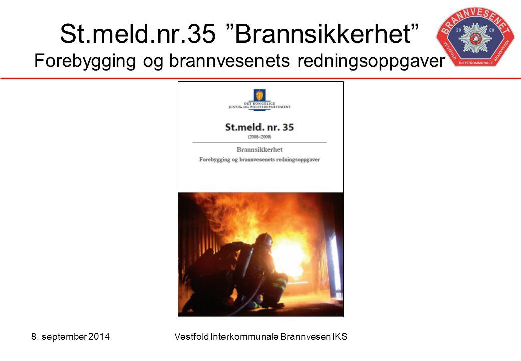 """8. september 2014Vestfold Interkommunale Brannvesen IKS St.meld.nr.35 """"Brannsikkerhet"""" Forebygging og brannvesenets redningsoppgaver"""