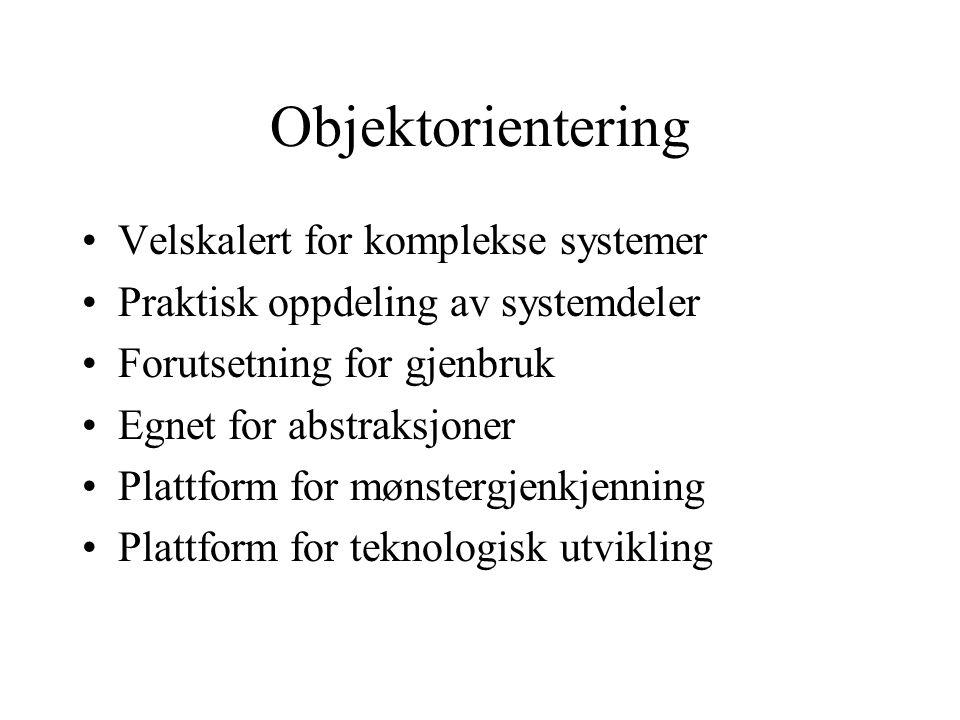 Objektorientering Velskalert for komplekse systemer Praktisk oppdeling av systemdeler Forutsetning for gjenbruk Egnet for abstraksjoner Plattform for mønstergjenkjenning Plattform for teknologisk utvikling