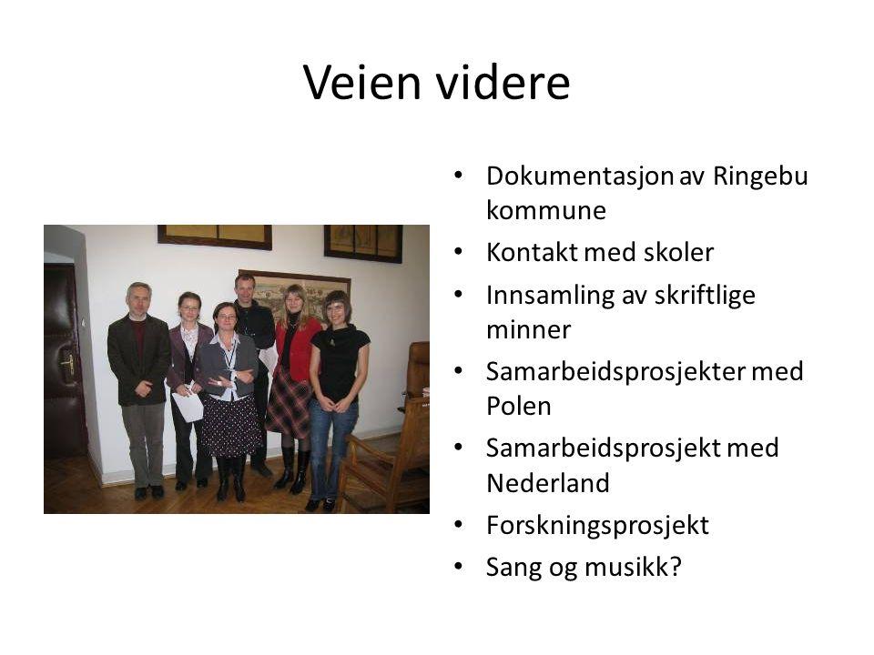 Veien videre Dokumentasjon av Ringebu kommune Kontakt med skoler Innsamling av skriftlige minner Samarbeidsprosjekter med Polen Samarbeidsprosjekt med