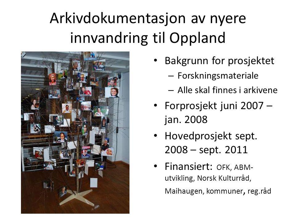 Arkivdokumentasjon av nyere innvandring til Oppland Bakgrunn for prosjektet – Forskningsmateriale – Alle skal finnes i arkivene Forprosjekt juni 2007