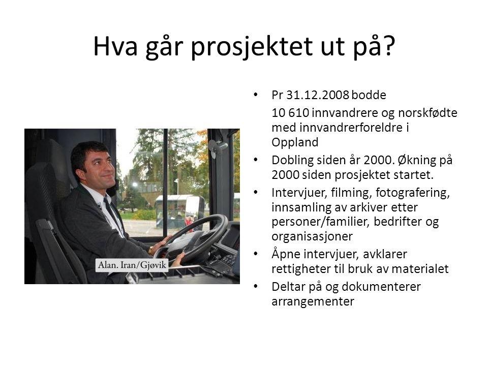 Hva går prosjektet ut på? Pr 31.12.2008 bodde 10 610 innvandrere og norskfødte med innvandrerforeldre i Oppland Dobling siden år 2000. Økning på 2000