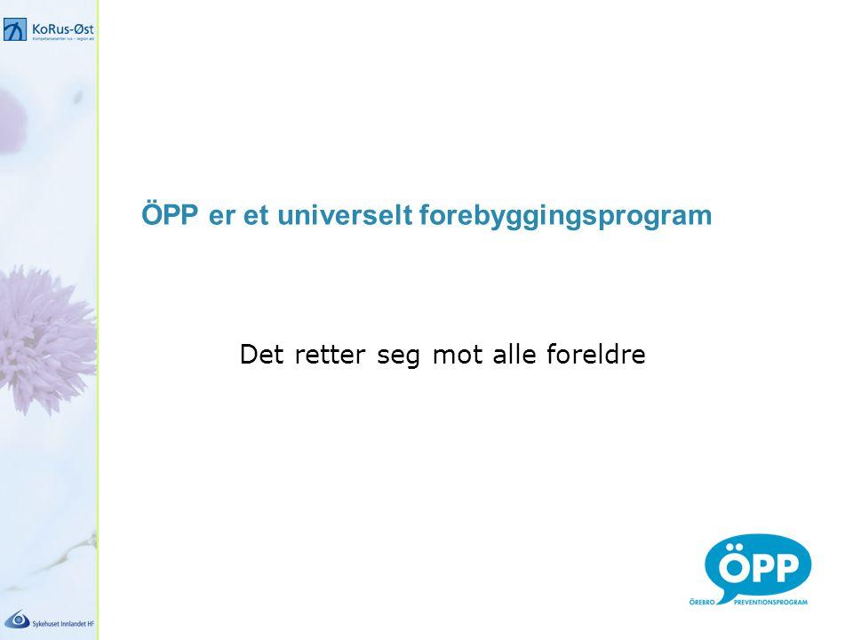 ÖPP er et universelt forebyggingsprogram Det retter seg mot alle foreldre