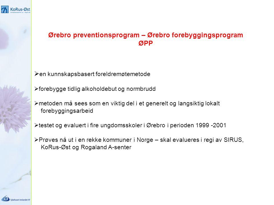 Ørebro preventionsprogram – Ørebro forebyggingsprogram ØPP  en kunnskapsbasert foreldremøtemetode  forebygge tidlig alkoholdebut og normbrudd  meto