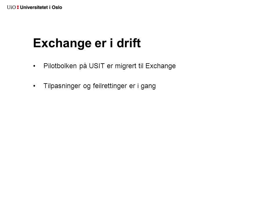 Exchange er i drift Pilotbolken på USIT er migrert til Exchange Tilpasninger og feilrettinger er i gang