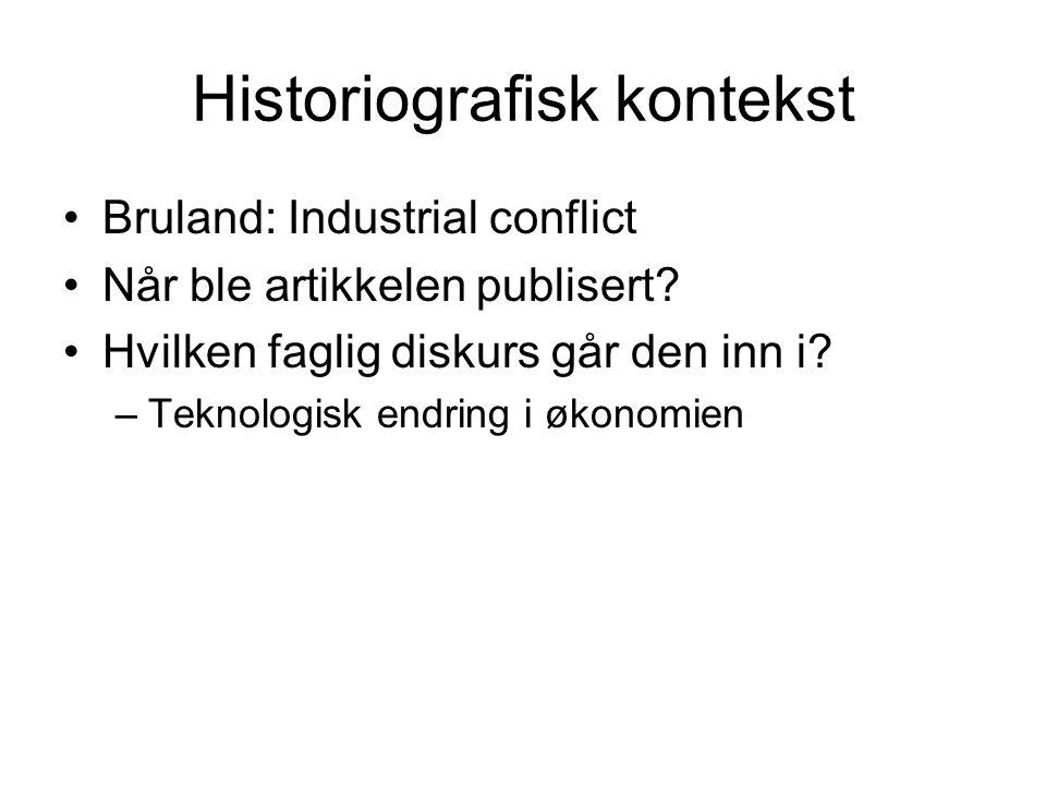 Historiografisk kontekst Bruland: Industrial conflict Når ble artikkelen publisert.