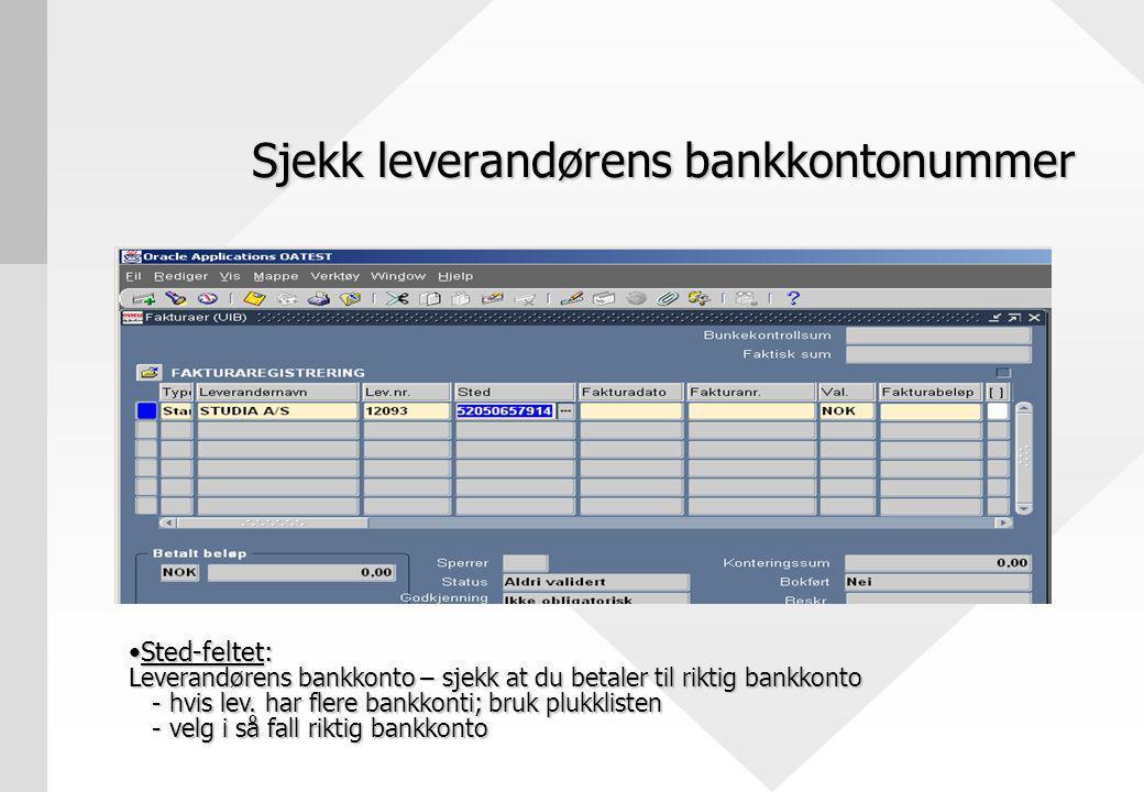 Sjekk leverandørens bankkontonummer Sted-feltet: Leverandørens bankkonto – sjekk at du betaler til riktig bankkonto - hvis lev.