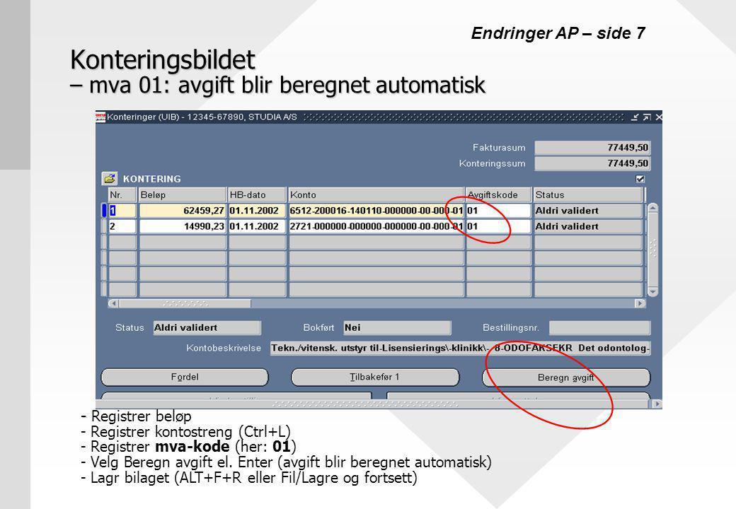 Konteringsbildet – mva 01: avgift blir beregnet automatisk - - Registrer beløp - Registrer kontostreng (Ctrl+L) - Registrer mva-kode (her: 01) - Velg Beregn avgift el.