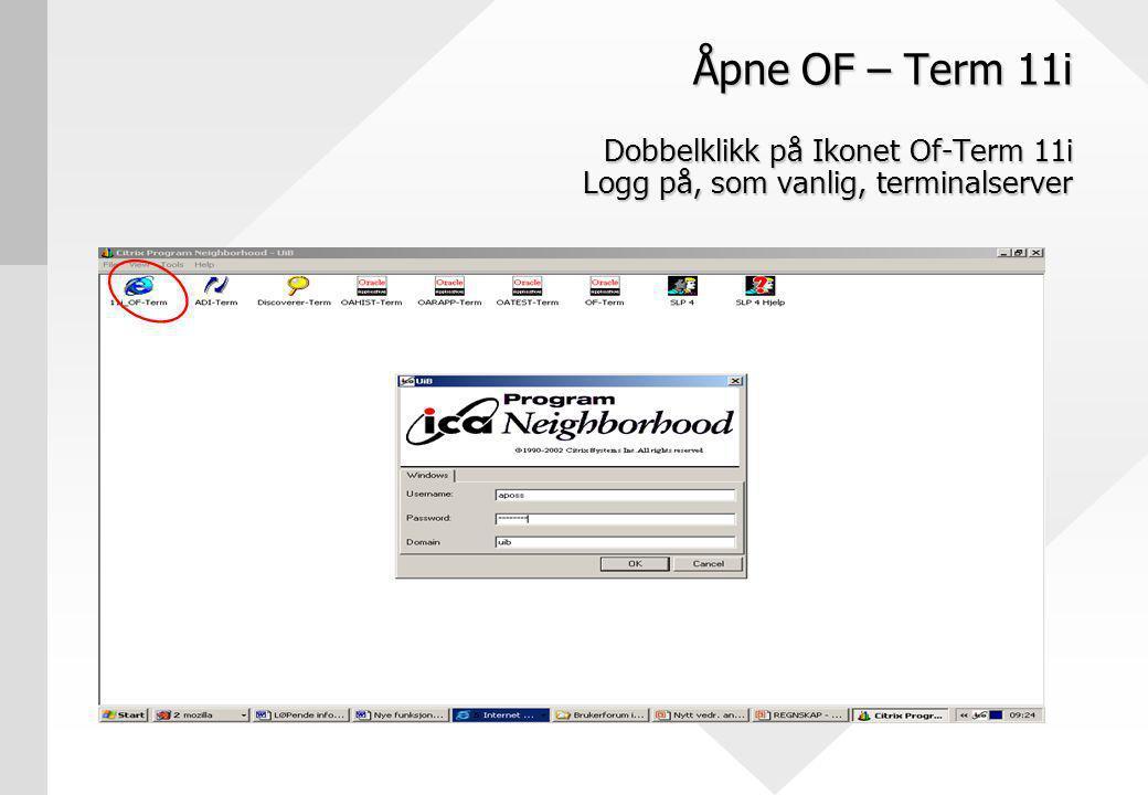 Åpne OF – Term 11i Dobbelklikk på Ikonet Of-Term 11i Logg på, som vanlig, terminalserver