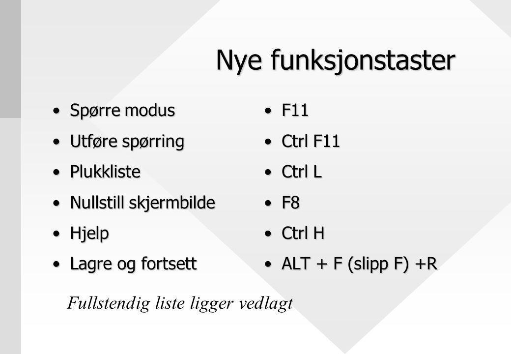 Nye funksjonstaster Spørre modusSpørre modus Utføre spørringUtføre spørring PlukklistePlukkliste Nullstill skjermbildeNullstill skjermbilde HjelpHjelp Lagre og fortsettLagre og fortsett F11 Ctrl F11 Ctrl L F8 Ctrl H ALT + F (slipp F) +R Fullstendig liste ligger vedlagt