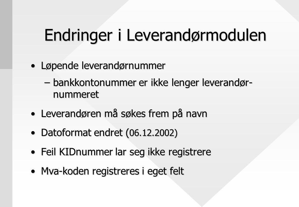Endringer i Leverandørmodulen Løpende leverandørnummerLøpende leverandørnummer –bankkontonummer er ikke lenger leverandør- nummeret Leverandøren må søkes frem på navnLeverandøren må søkes frem på navn Datoformat endret ( 06.12.2002)Datoformat endret ( 06.12.2002) Feil KIDnummer lar seg ikke registrereFeil KIDnummer lar seg ikke registrere Mva-koden registreres i eget feltMva-koden registreres i eget felt