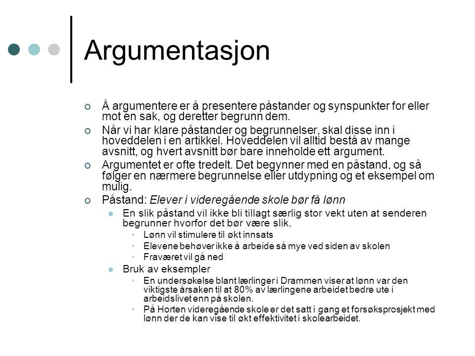 Argumentasjon Å argumentere er å presentere påstander og synspunkter for eller mot en sak, og deretter begrunn dem. Når vi har klare påstander og begr