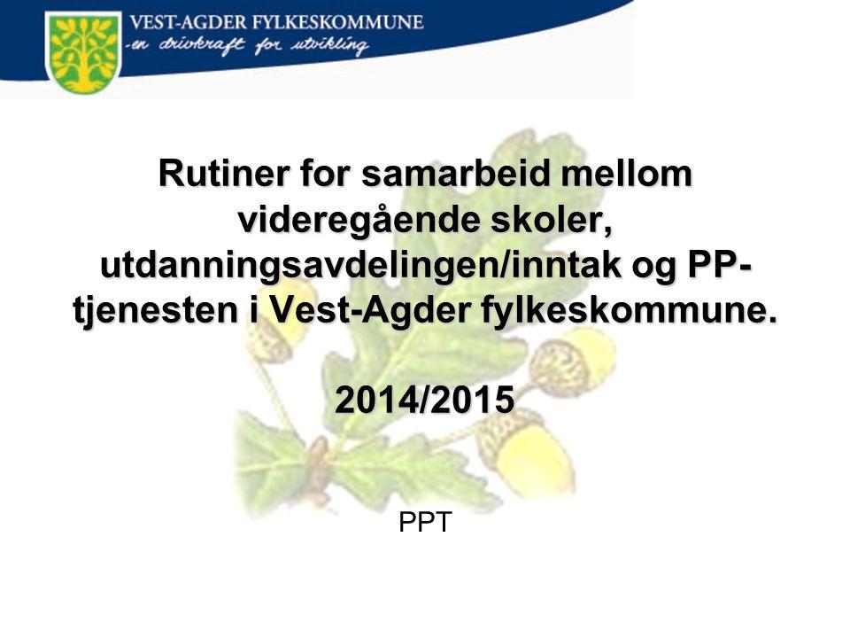 Rutiner for samarbeid mellom videregående skoler, utdanningsavdelingen/inntak og PP- tjenesten i Vest-Agder fylkeskommune. 2014/2015 PPT