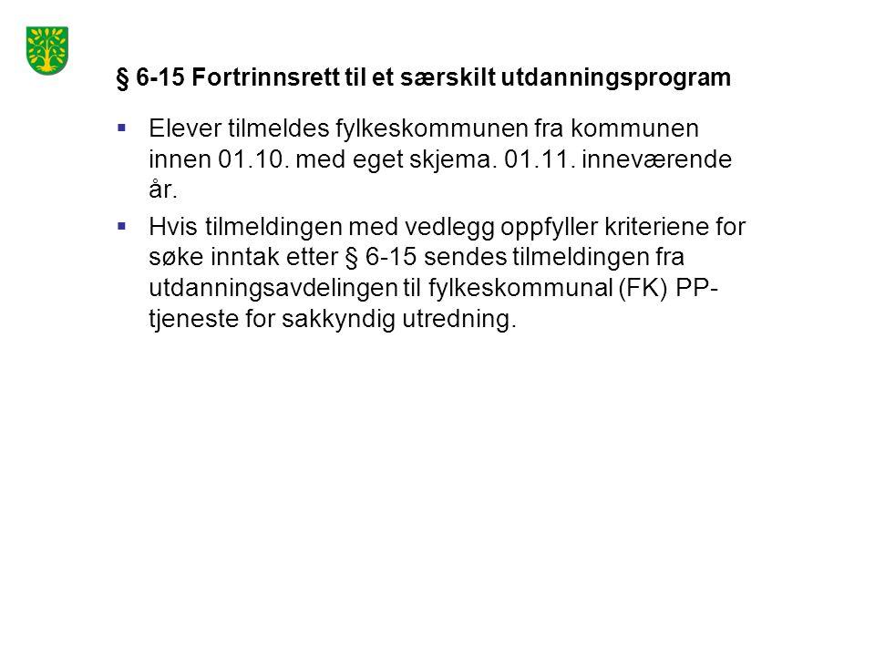 § 6-15 Fortrinnsrett til et særskilt utdanningsprogram  Elever tilmeldes fylkeskommunen fra kommunen innen 01.10. med eget skjema. 01.11. inneværende