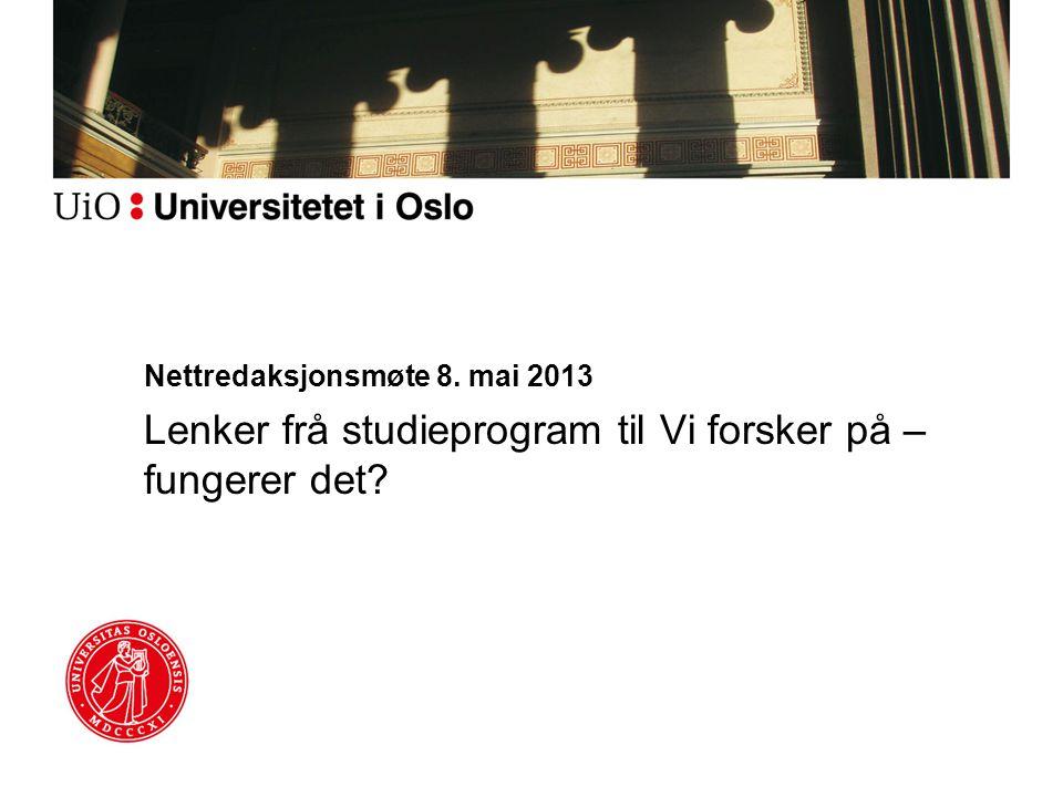 Nettredaksjonsmøte 8. mai 2013 Lenker frå studieprogram til Vi forsker på – fungerer det?