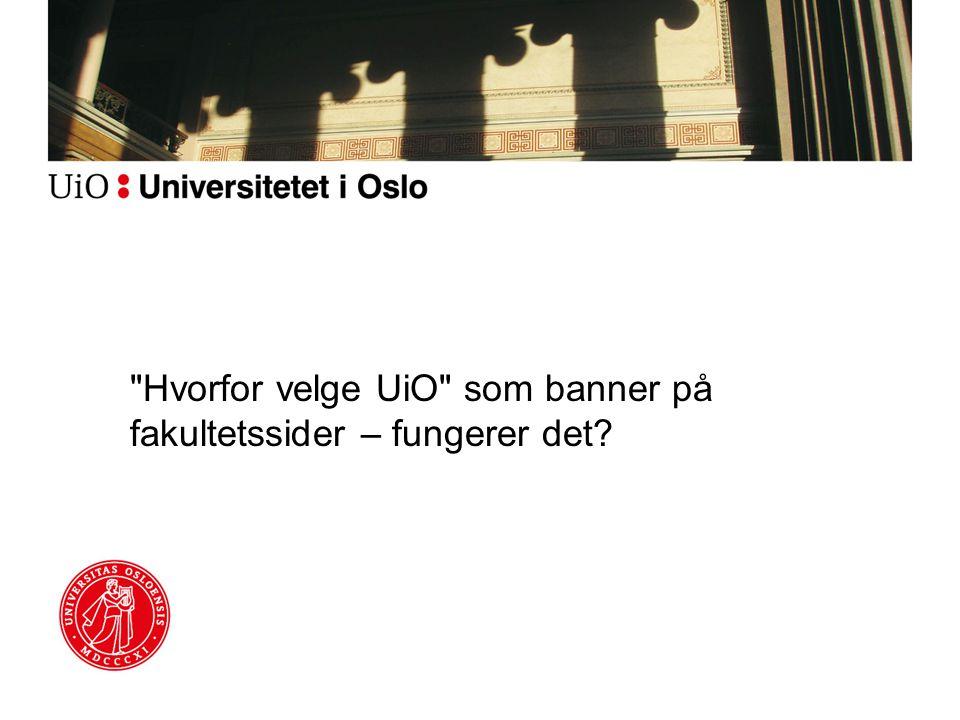 Bakgrunn Hvorfor velge UiO er UiO si sentrale rekrutteringsside for nye studentar Sida er per i dag (29.04.2013) lenka opp med banner frå –hf.uio.no –sv.uio.no/studier –uv.uio.no/studier –med.uio.no/studier (til 18.