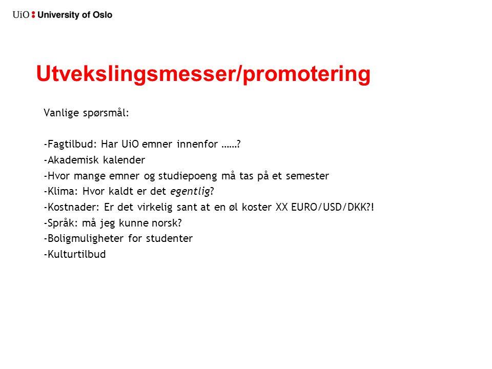 Utvekslingsmesser/promotering Vanlige spørsmål: -Fagtilbud: Har UiO emner innenfor …….