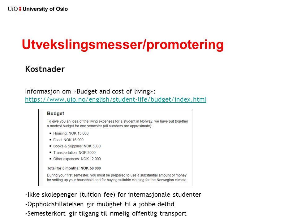 Utvekslingsmesser/promotering Kostnader Informasjon om «Budget and cost of living»: https://www.uio.no/english/student-life/budget/index.html https://