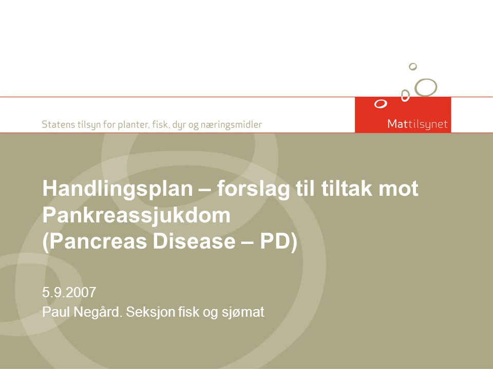 Handlingsplan – forslag til tiltak mot Pankreassjukdom (Pancreas Disease – PD) 5.9.2007 Paul Negård. Seksjon fisk og sjømat