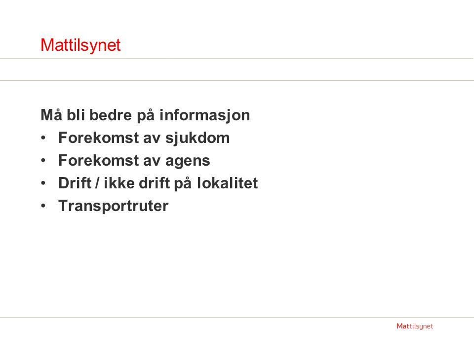 Mattilsynet Må bli bedre på informasjon Forekomst av sjukdom Forekomst av agens Drift / ikke drift på lokalitet Transportruter