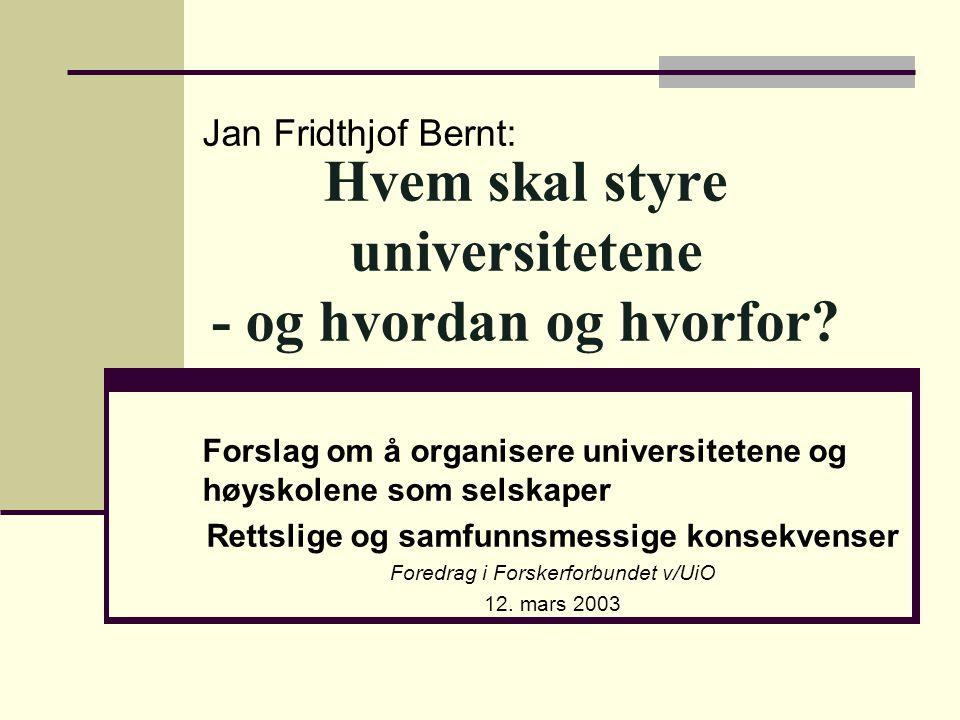 Hvem skal styre universitetene - og hvordan og hvorfor? Jan Fridthjof Bernt: Forslag om å organisere universitetene og høyskolene som selskaper Rettsl
